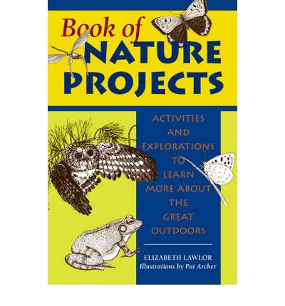 Book of Nature Projects : Activities and Explorations to Learn More About the Great Outdoors
