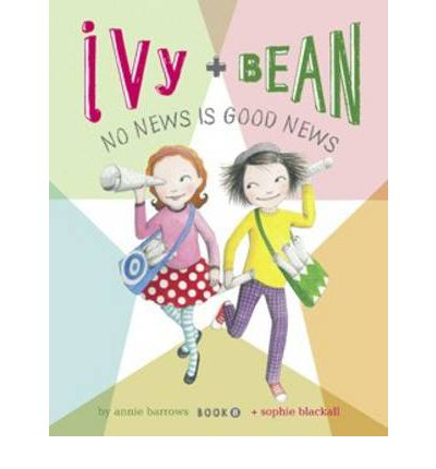 Ivy and Bean: No News is Good News: Book 8