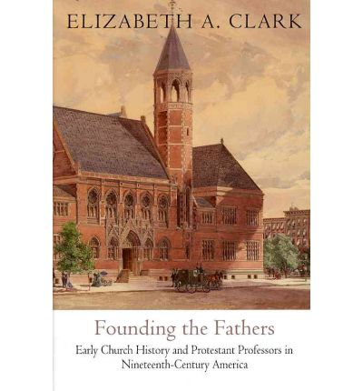 Founding the Fathers : Elizabeth A. Clark : 9780812243192