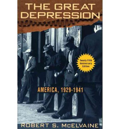 the great depression by robert s mcelvaine April 9, 2010 down and out in the great depression robert mcelvaine talked about the book he editted, down and out in the great depression: letters from the forgotten man (the.