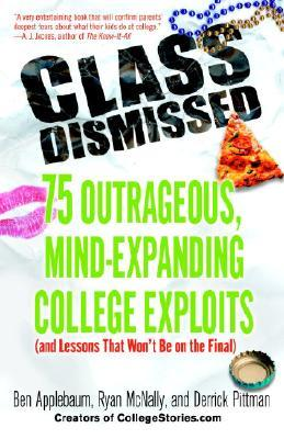 Class Dismissed : 75 Outrageous, Mind-Expanding College Exploits (and Lessons That Won't Be on the Final)