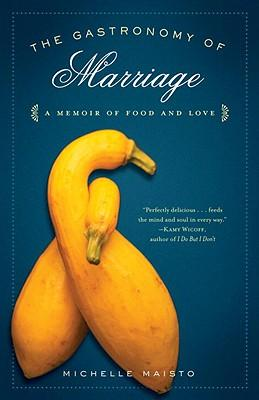 The Gastronomy of Marriage : A Memoir of Food and Love