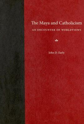 The Maya and Catholicism : An Encounter of Worldviews