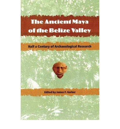 The Ancient Maya of the Belize Valley