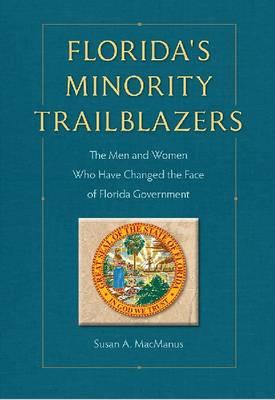 Florida's Minority Trailblazers : The Men and Women Who Changed the Face of Florida Government