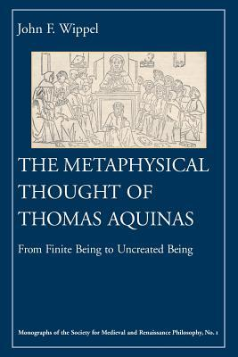 The Metaphysical Thought of Thomas Aquinas: From Finite Being to Uncreated Being