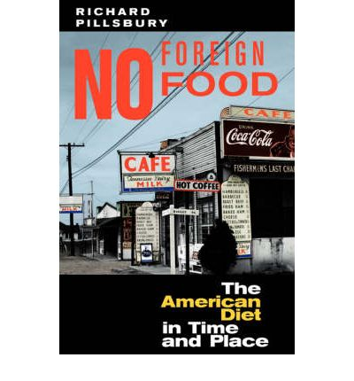 No Foreign Food : The American Diet in Time and Place