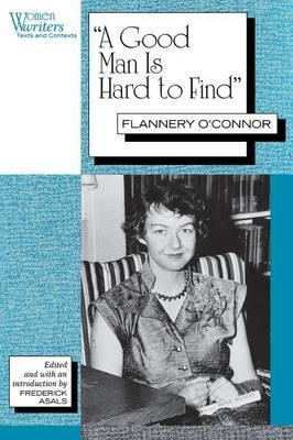 analysis a good man is hard Reading flannery o'connor's a good man is hard to find proved to be the  perfect opportunity for me to  the grandmother had the peculiar feeling that the  bespectacled man was someone she knew  anyway, i have to say, great  analysis.