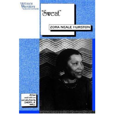 summary report of sweat by zora neale Sweat, a short story published in 1926 that focuses on the lives of a poor black couple in the 1920s, was written by by zora neale hurston, an african american author of novels, stories, plays.
