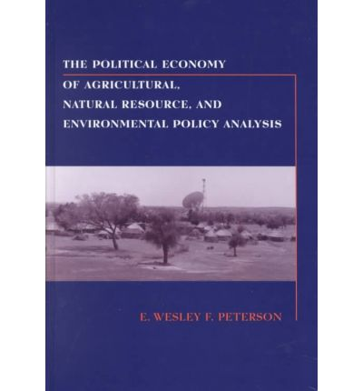 Laden Sie Google-Bücher kostenlos online herunter The Political Economy of Agricultural, Natural Resource and Environmental Policy PDF ePub by E. Wesley, F. Peterson
