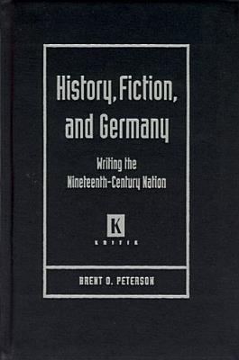 History, Fiction, and Germany : Writing the Nineteenth-century Nation
