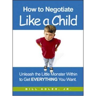How to Negotiate Like a Child