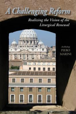 A Challenging Reform : Realizing the Vision of the Liturgical Renewal