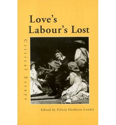 critical criticism essay labours lost love shakespeare Essays and criticism on william shakespeare's love's labor's lost - love's labour's lost (vol 77.