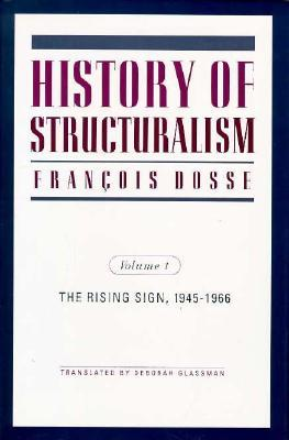 History of Structuralism: The Rising Sign, 1945-66 v. 1