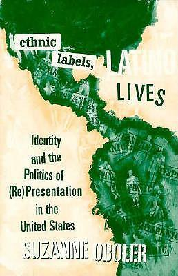 Ethnic Labels, Latino Lives : Identity and the Politics of (Re)presentation in the United States