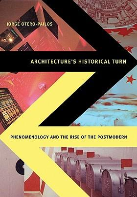 Architecture's Historical Turn : Phenomenology and the Rise of the Postmodern