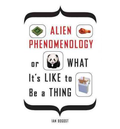 Alien Phenomenology, or What it's Like to be a Thing