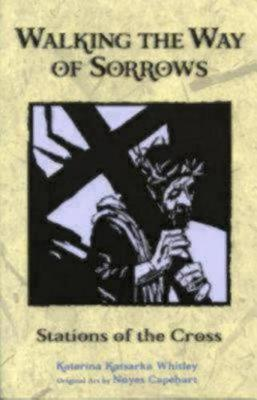 Walking the Way of Sorrows : Stations of the Cross