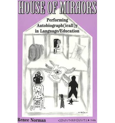 House of Mirrors : Performing Autobiograph(icall)y in Language/Education