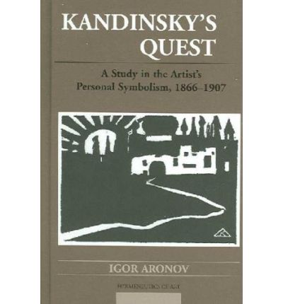 Kandinsky's Quest : A Study in the Artist's Personal Symbolism, 1866-1907