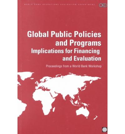 Ebooks herunterladen Kindle Global Public Policies and Programs : Implications for Financing and Evaluation - Proceedings from a World Bank Workshop auf Deutsch PDF CHM ePub