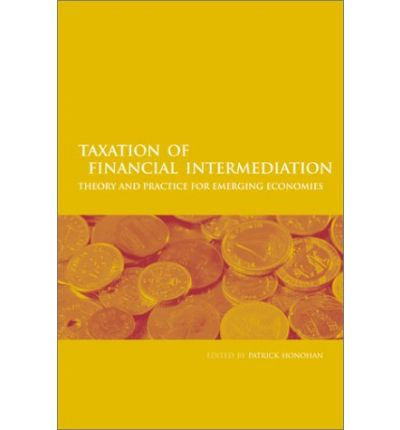 the theory of financial intermediation 01062003  taxation of financial intermediation : theory and practice for emerging economines (english) abstract this volume examines the possibilities and pitfalls.