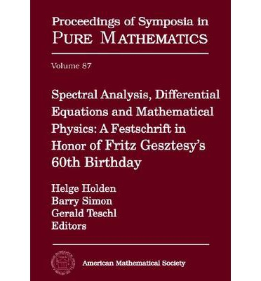Spectral Analysis, Differential Equations, and Mathematical Physics : A Festschrift in Honor of Fritz Gesztesy's 60th Birthday