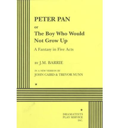 Peter Pan : The Boy Who Would Not Grow Up