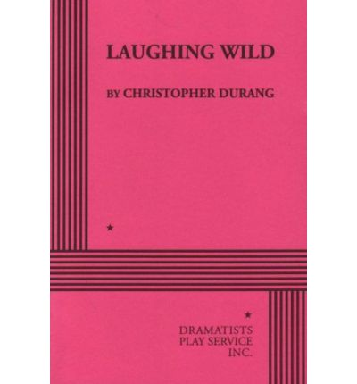 laughing wild Christopher durang has had plays on and off-broadway including a history of the  the marriage of bette and boo (obie award, hull warriner award) laughing wild.