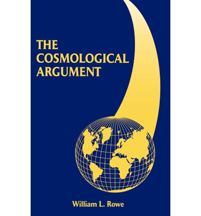 rowe cosmotologial argument Likewise, cosmological arguments depend on certain empirical claims about the explanation for the occurrence of empirical events rowe, william.