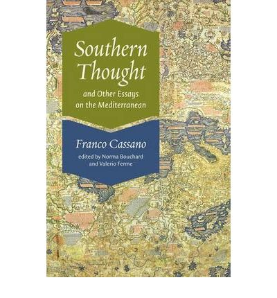 southern thought and other essays on the mediterranean Southern thought and other essays on the mediterranean by franco cassano, 9780823233656, available at book depository with free delivery worldwide.