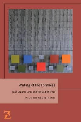 Writing of the Formless : Jose Lezama Lima and the End of Time