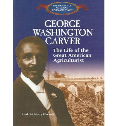 the life and times of george washington carver Were created as a newspaper feature in partnership with the washington  times  born into slavery at the end of the civil war, george washington carver   death, reyneau's portrait is the only known likeness painted of carver from life .
