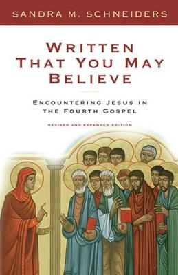 Written That You May Believe : Encountering Jesus in the Fourth Gospel