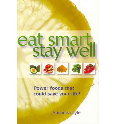 Eat Smart, Stay Well : Power Foods That Could Save Your Life!