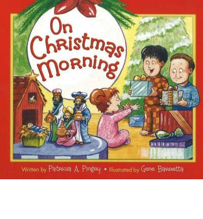 On Christmas Morning  Board book   Oct 01, 2007  Patricia A. Pingry and Gene ...
