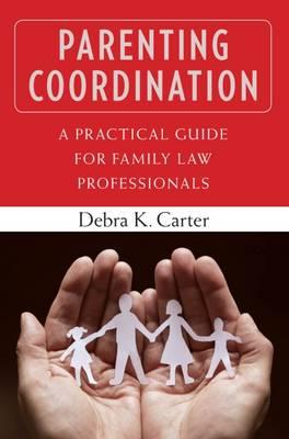 Parenting Coordination : A Practical Guide for Family Law Professionals
