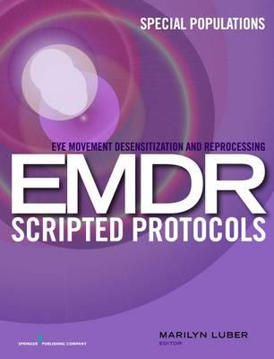 Eye Movement Desensitization and Reprocessing (EMDR) Scripted Protocols : Special Populations