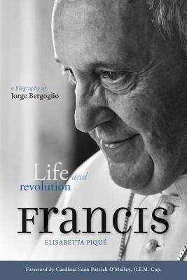 Pope Francis: Life and Revolution : A Biography of Jorge Bergoglio