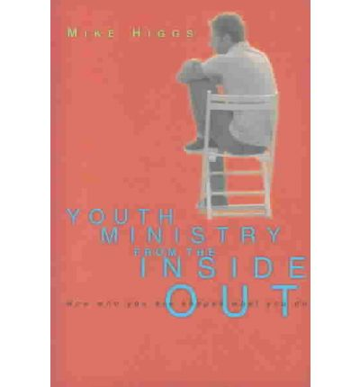 Youth Ministry from the Inside Out : How Who You Are Shapes What You Do