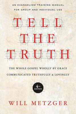 Tell the Truth : The Whole Gospel Wholly by Grace Communicated Truthfully & Lovingly