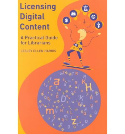 Licensing Digital Content : A Practical Guide for Librarians
