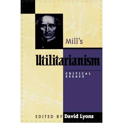 "essays on mills utilitarianism An introduction to mill's utilitarian ethics they tend to promote happiness"" one interpretation is that a particular act has some consequences that promote happi- utilitarianism found."