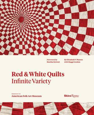 Red and White Quilts: Infinite Variety : Presented by the American Folk Arts Museum
