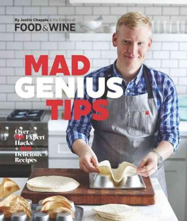 Mad Genius Tips : Over 50 Expert Hacks and 100 Delicious Recipes