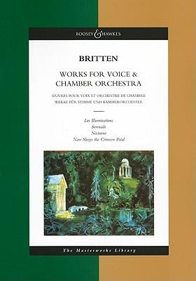 Works for Voice and Chamber Orchestra: Les Illuminations, Nocturne, Serenade, Now Sleeps the Crimson Petal