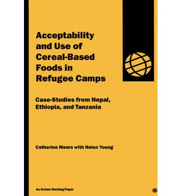 Acceptability and Use of Cereal-based Foods in Refugee Camps : Case Studies from Nepal, Ethiopia and Tanzania