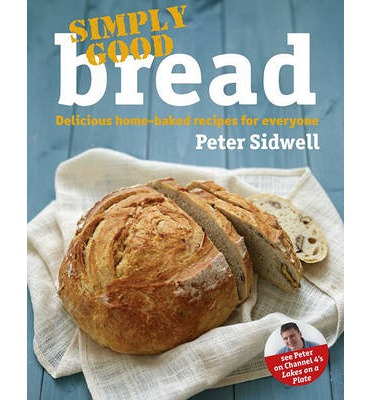 Simply Good Bread : Peter Sidwell : 9780857203137