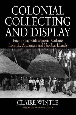 Colonial Collecting and Display : Encounters with Material Culture from the Andaman and Nicobar Islands